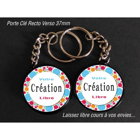 Badge 37 mm Porte clé Recto Verso à Personnaliser avec votre CREATION