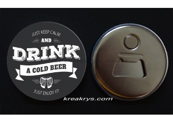 Badge 58 mm Décapsuleur : Just Keep calm and drink a cold beer