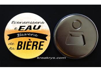 Badge 58 mm Décapsuleur : Economisons l'eau, buvons de la bière